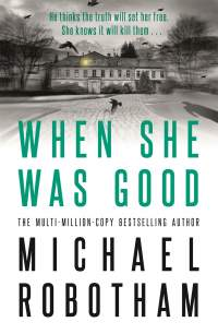 When She Was Good || Michael Robotham || Out 28.07.20