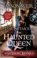 Jane Seymour: The Haunted Queen || Alison Weir